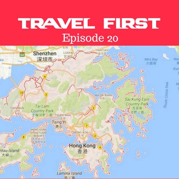 21: Hong Kong - Travel First with Alex First & Chris Coleman Episode 20