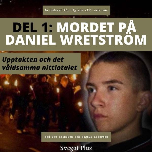 Om mordet på Daniel Wretström (Del 1: Upptakten och det våldsamma nittiotalet)