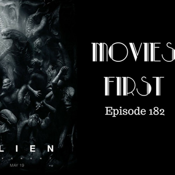 184: Alien: Covenant- Movies First with Alex First Episode 182