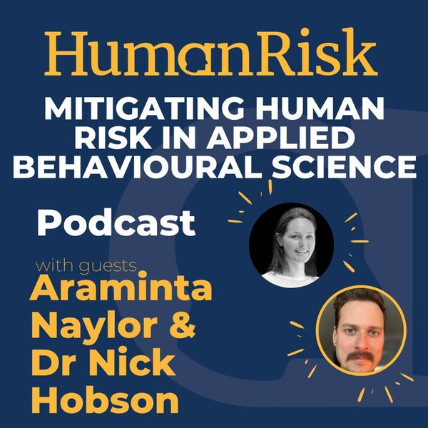 Araminta Naylor & Dr Nick Hobson on Mitigating Human Risk in Applied Behavioural Science Image