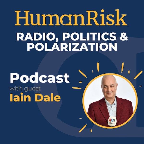Radio Host Iain Dale on Radio, Politics & Polarization