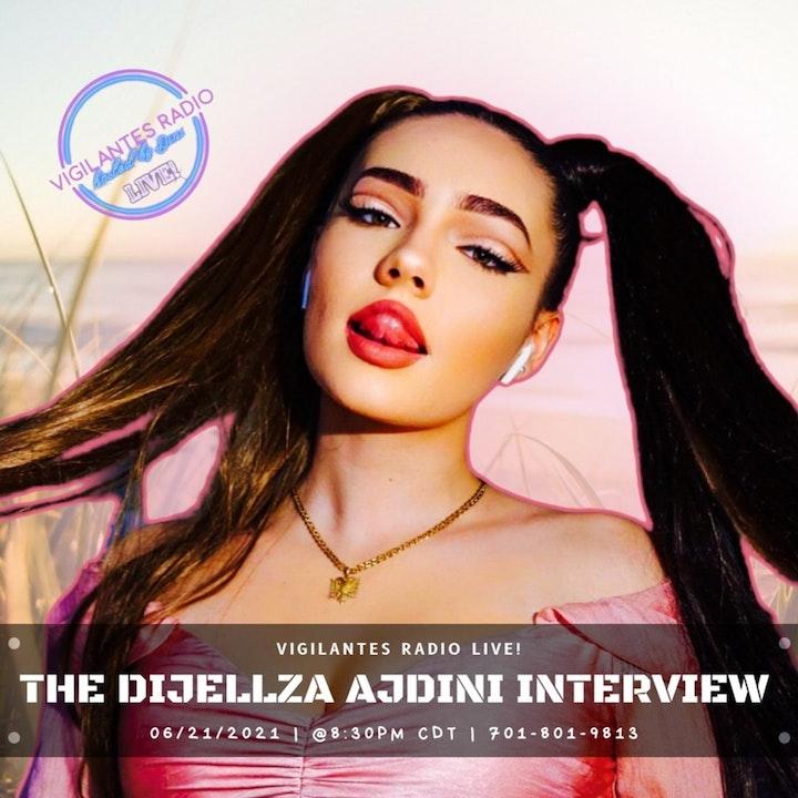 The Dijellza Ajdini Interview.