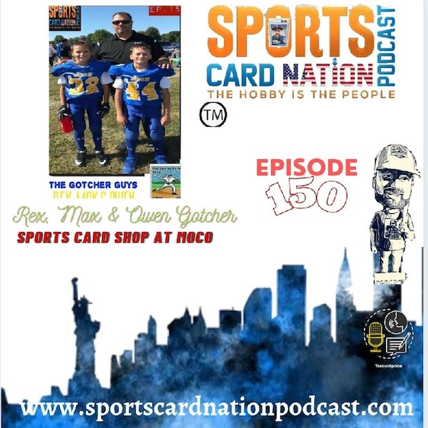 Ep.150 Rex,Max & Owen Gotcher from The Sports Card Shop at Moco