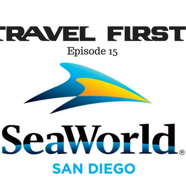 16: Travel First with Alex First & Chris Coleman Episode 15 - SeaWorld San Diego