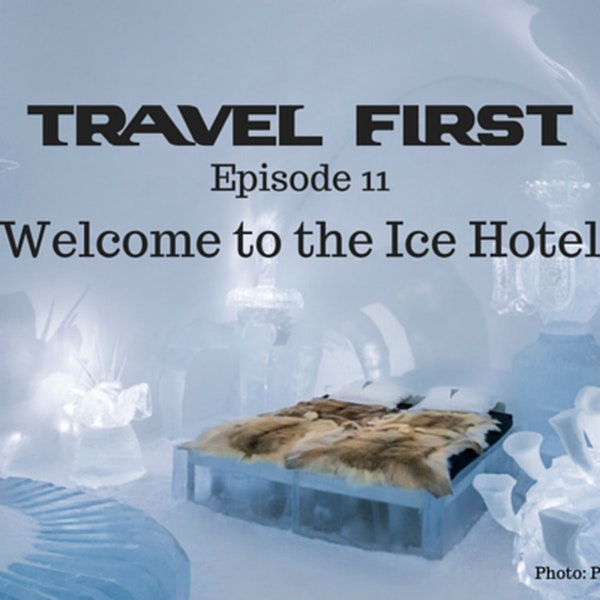 12: Travel First with Alex First & Chris Coleman Episode 11  - Welcome to the Ice Hotel.