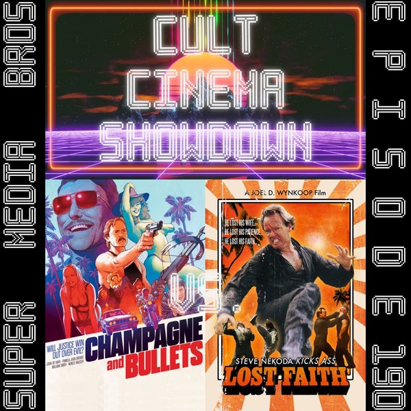 Cult Cinema Showdown 82: Champagne and Bullets (GETEVEN) vs Lost Faith (Ep. 190) Image