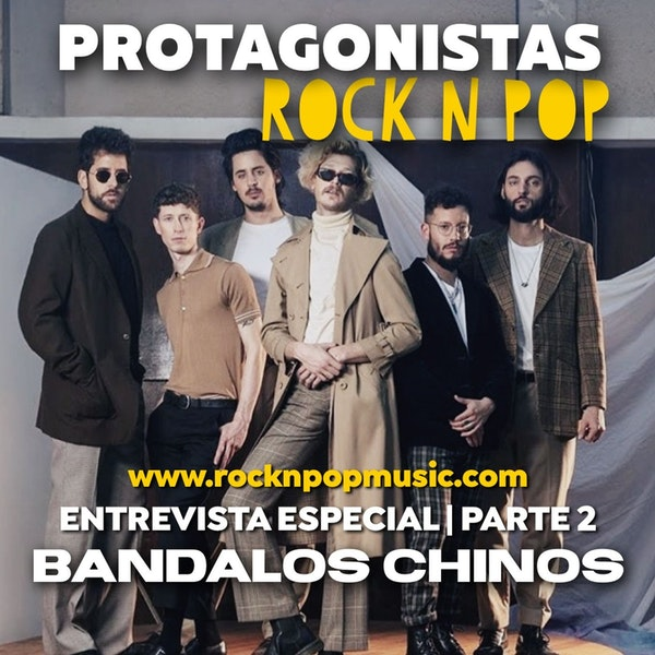 Protagonistas Rock N' Pop #002 | Bandalos Chinos Parte 2 Image