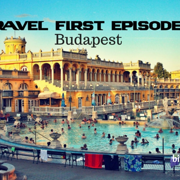 10: Travel First withAlex First & Chris Coleman - Budapest - Hungary's Capital and stunning.