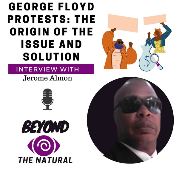 George Floyd Protests the Origin of the Issue and Solution with Jerome Almon