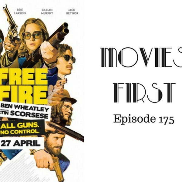 177: Free Fire - Movies First with Alex First Episode 175