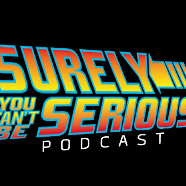 Surely You Can't Be Serious Podcast - Preview v. Trailer Image