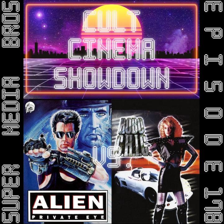 Cult Cinema Showdown 76: Alien Private Eye vs Robo-C.H.I.C. (Ep. 178)