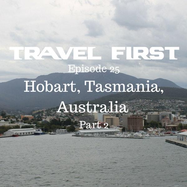 26: Hobart, Tasmania, Australia - Part 2 - Travel First with Alex First & Chris Coleman Episode 25