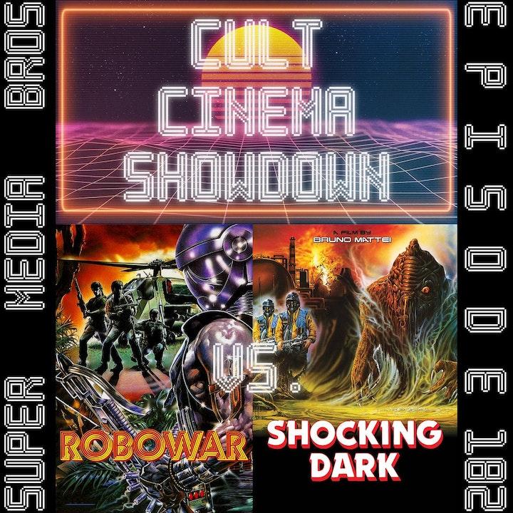 Cult Cinema Showdown 78: Robowar vs Shocking Dark (Ep. 182)