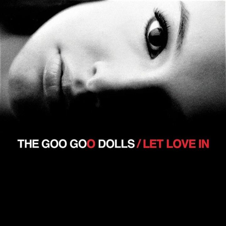Let Love In: Goo Goo Dolls with Craig McKenzie