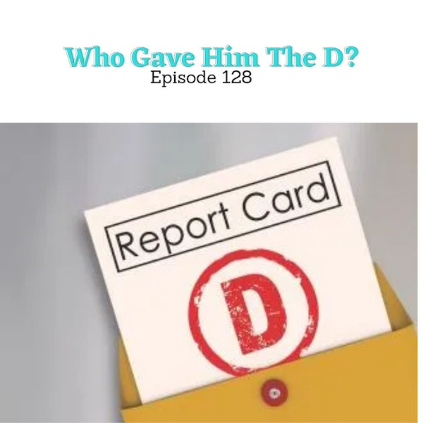 Episode 128 - Who Gave Him The D?