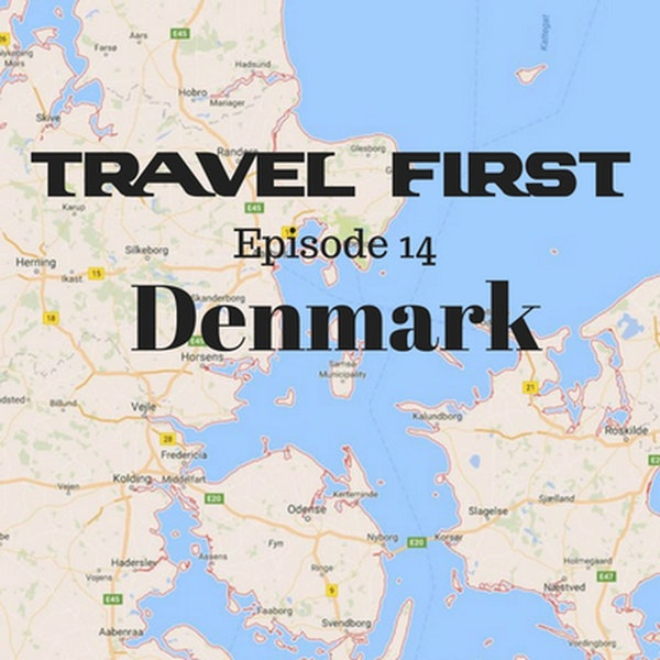 15: Travel First with Alex First & Chris Coleman Episode 14 - Denmark - The World's Happiest Country