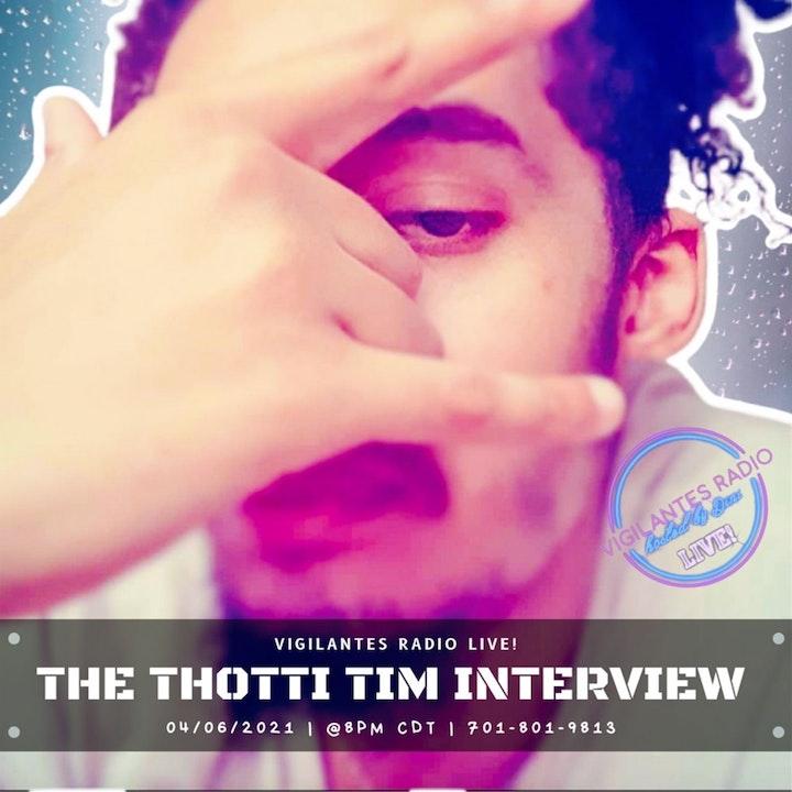 The Thotti Tim Interview.