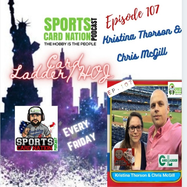 Ep.107 w/Kristina Thorson & Chris McGill-Card Ladder/HOJ