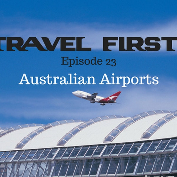 24: Australian Airports - Travel First with Alex First & Chris Coleman Episode 23