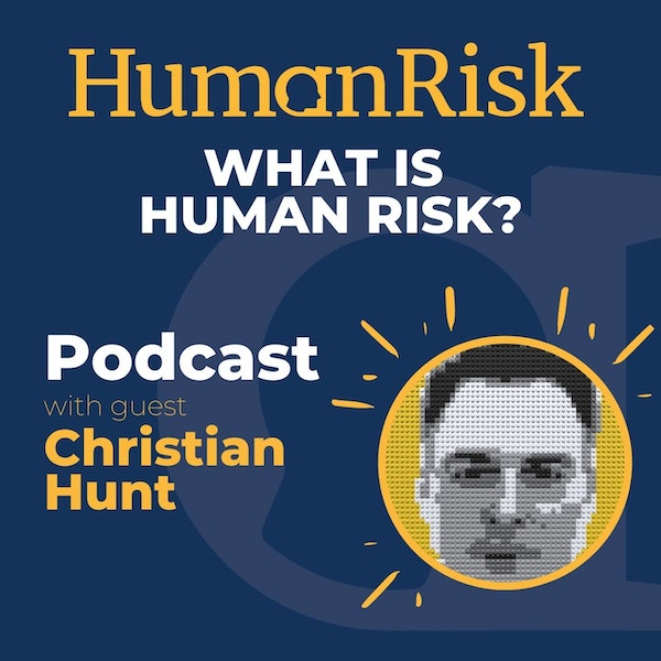 Christian Hunt on Human Risk: what is it & how can we mitigate it?