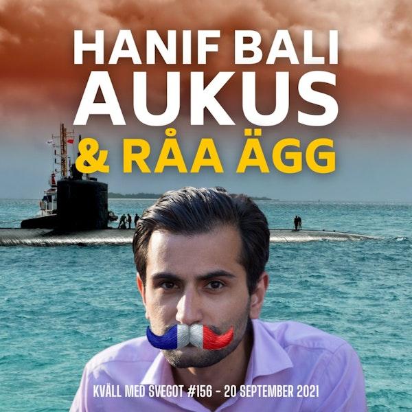 156. Hanif Bali, Aukus och råa ägg