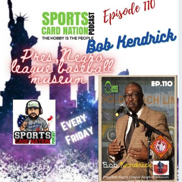 Ep.110 w/Bob Kendrick-Negro League Baseball Museum President