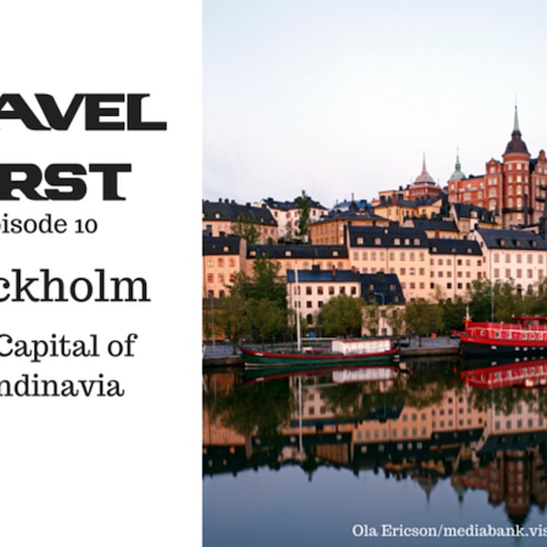 11: Travel First with Alex First & Chris Coleman - Episode 10 - Stockholm, The Capital of Scandinavia