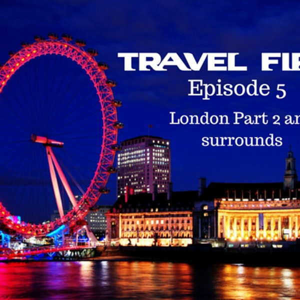 6: Travel First with Alex First & Chris Coleman - Episode 5 - London Pt 2 and surrounds