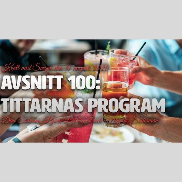 100. Tittarnas program