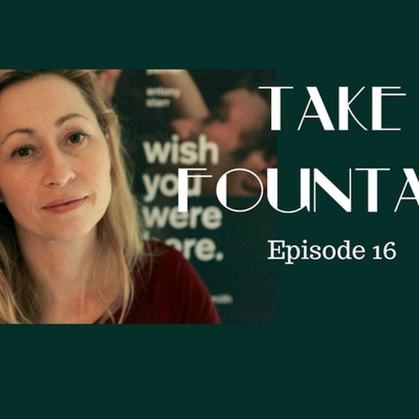 17: Actor, Screenwriter, Creative - Felicity Price - Take Fountain with Ella James Episode 16