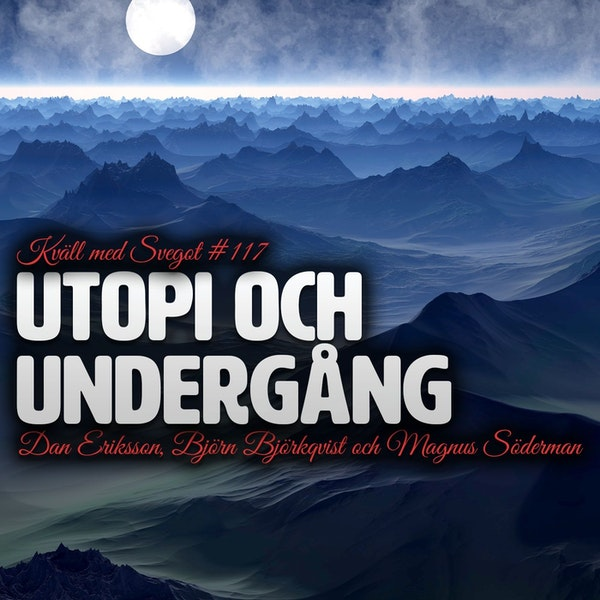 117. Utopi och undergång