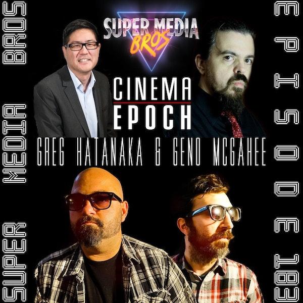 Greg Hatanaka & Geno McGahee of Cinema Epoch (Ep. 183) Image