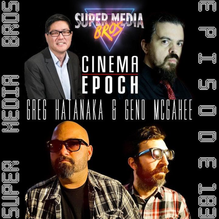 Greg Hatanaka & Geno McGahee of Cinema Epoch (Ep. 183)