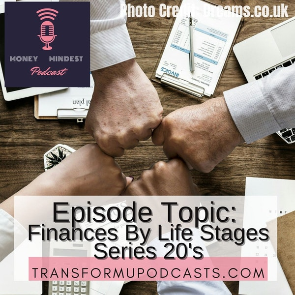 Season 2 Episode 4  Finances By Life Stages Series 20s