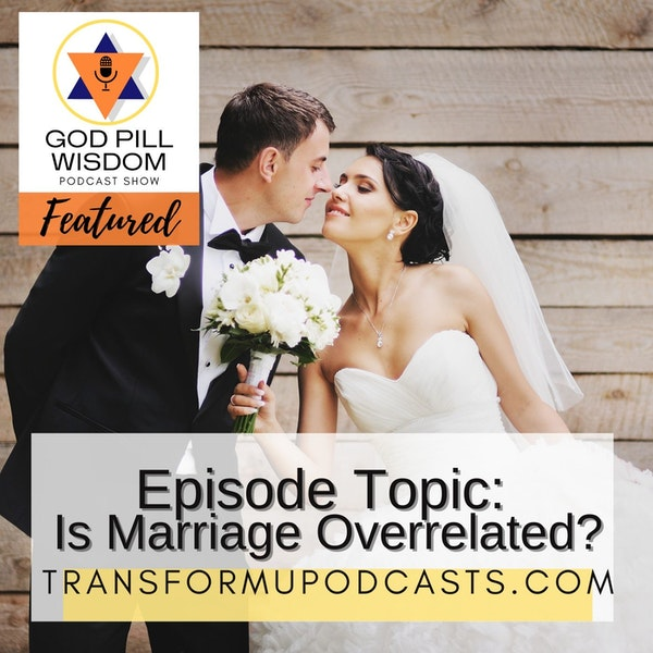 Advice for Codependent Men Series Part 3: Is Marriage Overrated?