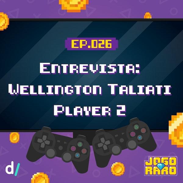 Ep. 26 - Entrevista com Wellington Taliati (Player 2)