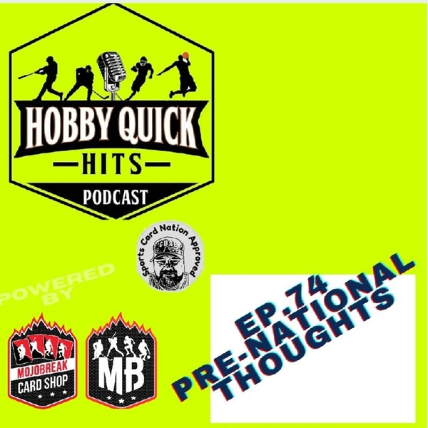 Hobby Quick Hits Ep.74 Pre-National Thoughts