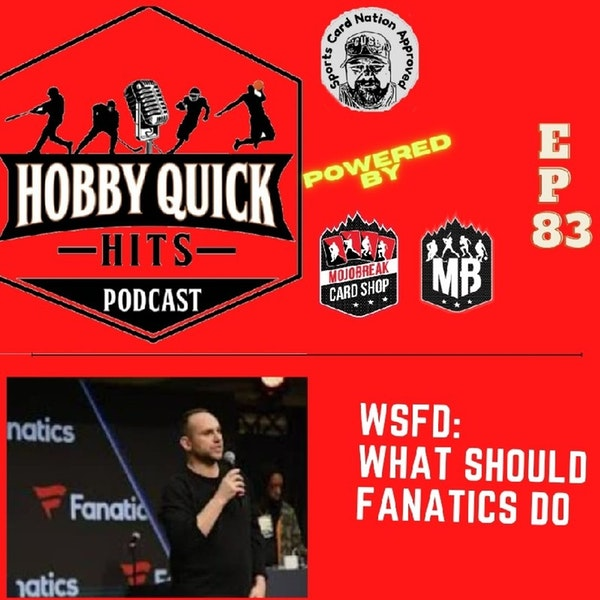 Hobby Quick Hits Ep.83 WSFD: What should Fanatics do?