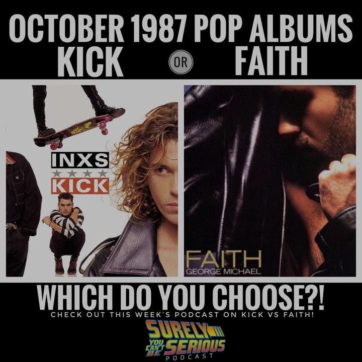 INXS KICK (1987) or George Michael's Faith (1987) - Which do you choose?!