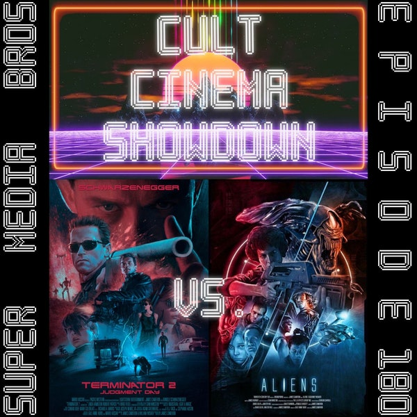 Cult Cinema Showdown 77: Terminator 2 vs Aliens (Ep. 180) Image