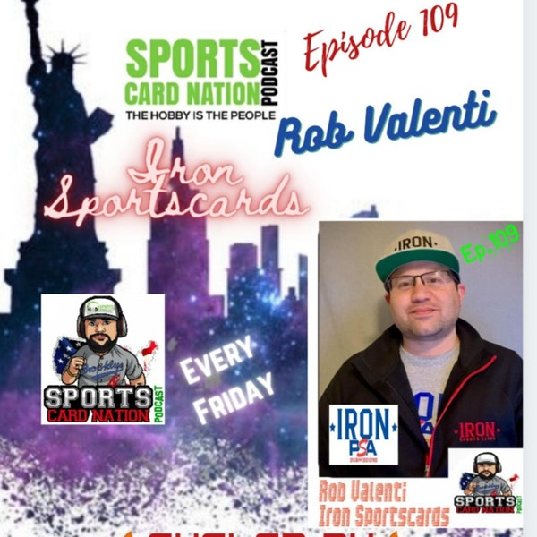 Ep.109 w/Rob Valenti of Iron Sportscards