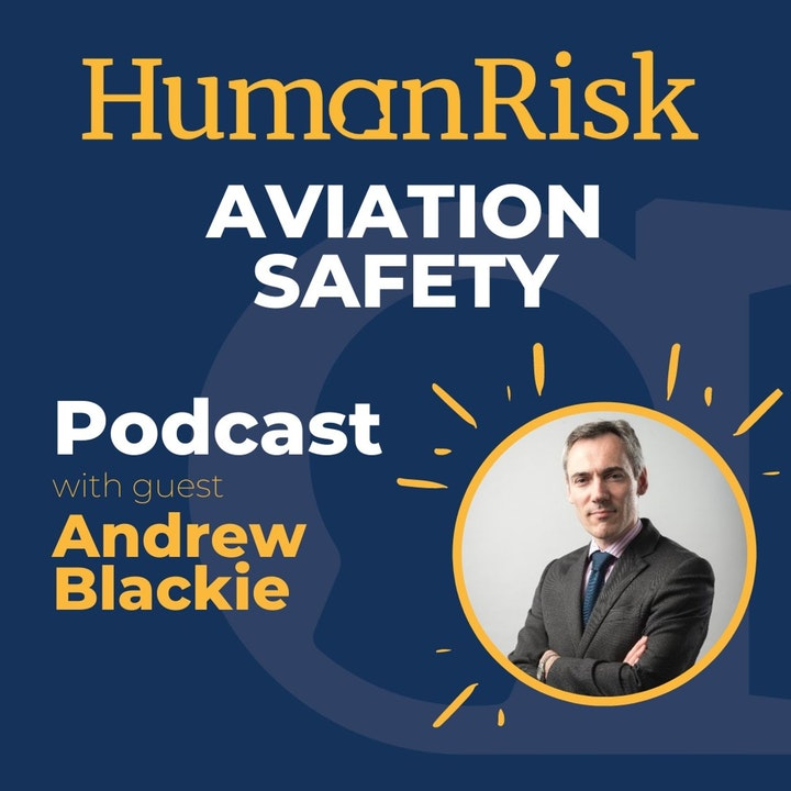 Andrew Blackie on the Human Risk lessons from Aviation Safety