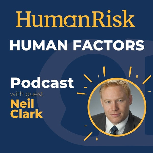 Neil Clark on Managing Human Factors in Safety-critical industries