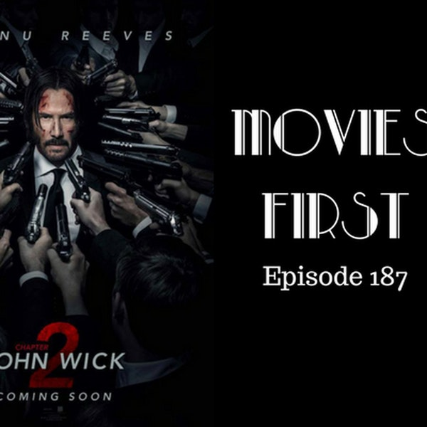 189: John Wick: Chapter 2 - Movies First with Alex First Episode 187