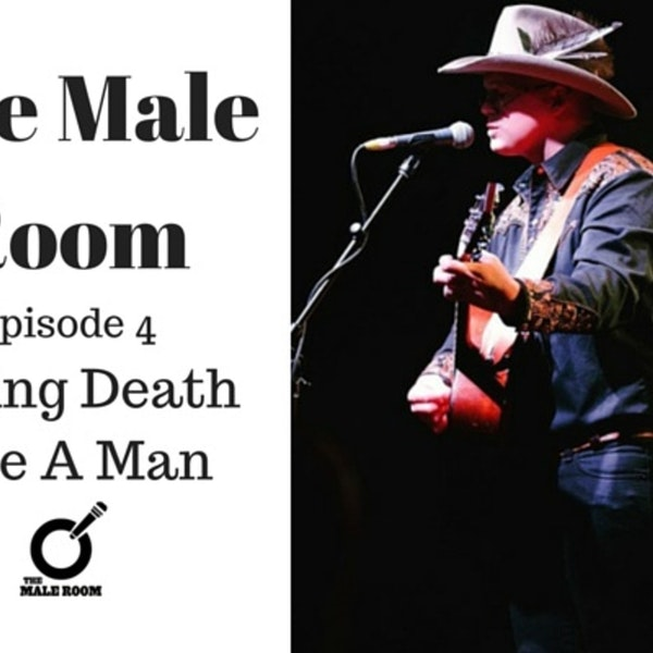 The Male Room Episode 4 - Facing Death Like A Man