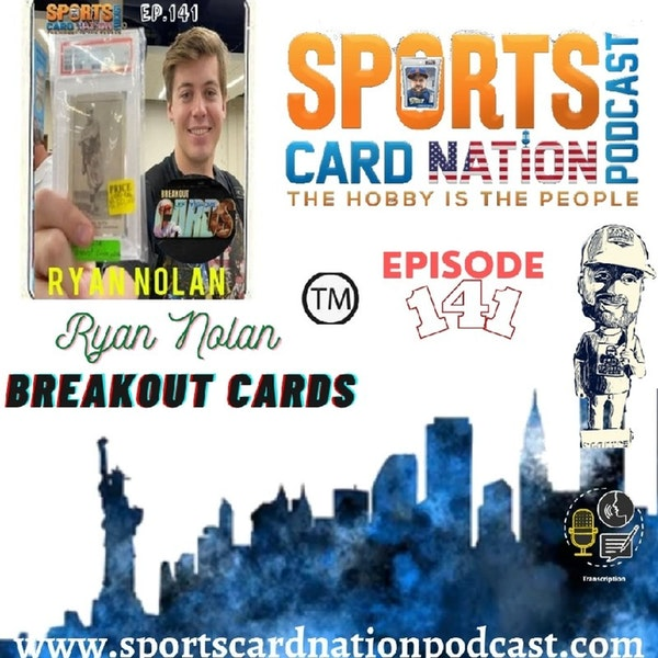 Ep.141 w/Ryan Nolan from Breakout Cards