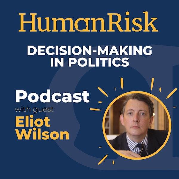 Eliot Wilson on decision-making in politics