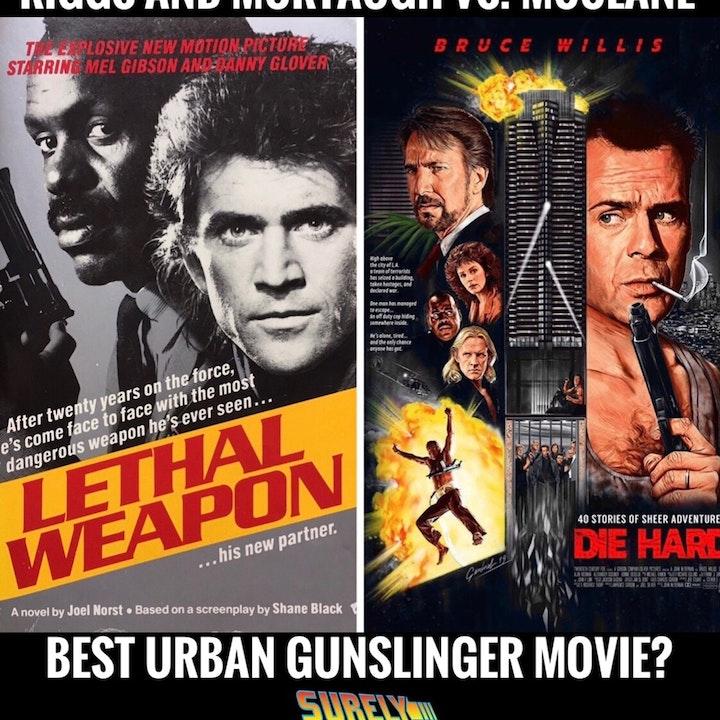 Lethal Weapon (1987) vs. Die Hard (1988) (Pt. 2): Urban Gunslingers