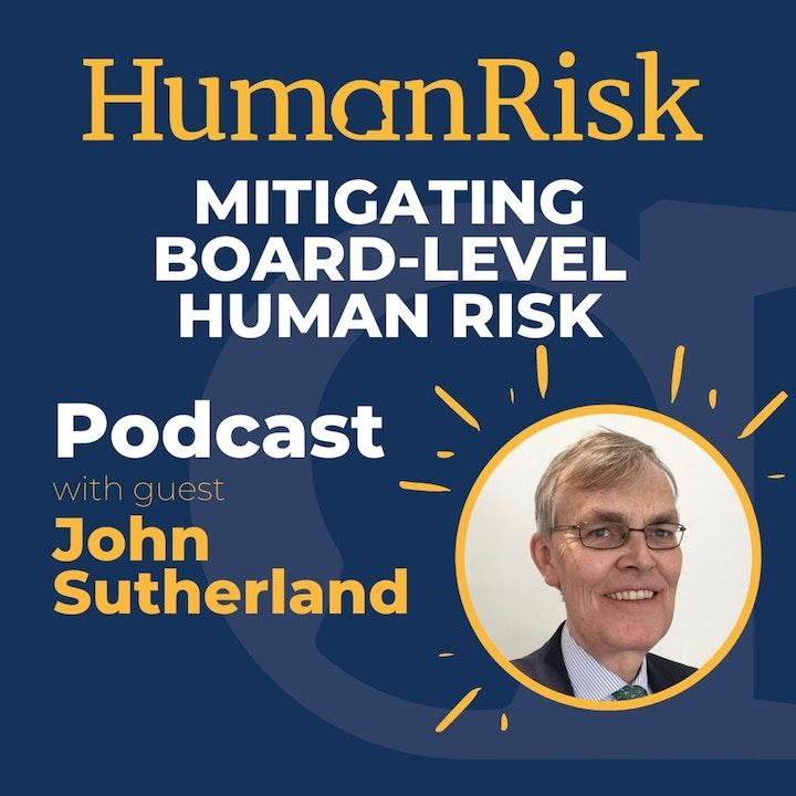 John Sutherland on mitigating Board Level Human Risk
